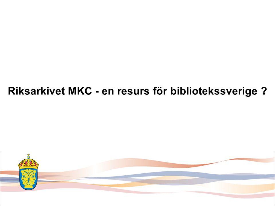 Riksarkivet MKC - en resurs för bibliotekssverige ?