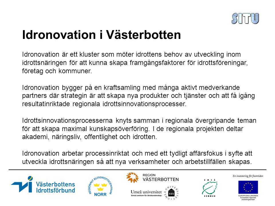 Idronovation i Västerbotten Idronovation är ett kluster som möter idrottens behov av utveckling inom idrottsnäringen för att kunna skapa framgångsfaktorer för idrottsföreningar, företag och kommuner.