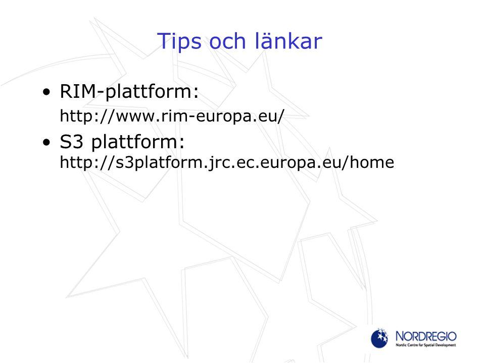 Tips och länkar RIM-plattform: http://www.rim-europa.eu/ S3 plattform: http://s3platform.jrc.ec.europa.eu/home