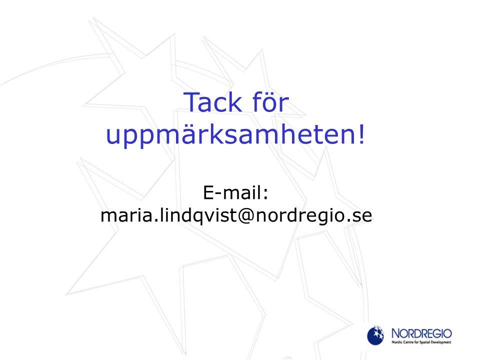 Tack för uppmärksamheten! E-mail: maria.lindqvist@nordregio.se