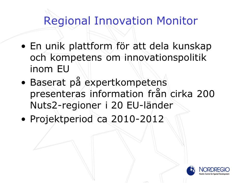 Regional Innovation Monitor En unik plattform för att dela kunskap och kompetens om innovationspolitik inom EU Baserat på expertkompetens presenteras information från cirka 200 Nuts2-regioner i 20 EU-länder Projektperiod ca 2010-2012