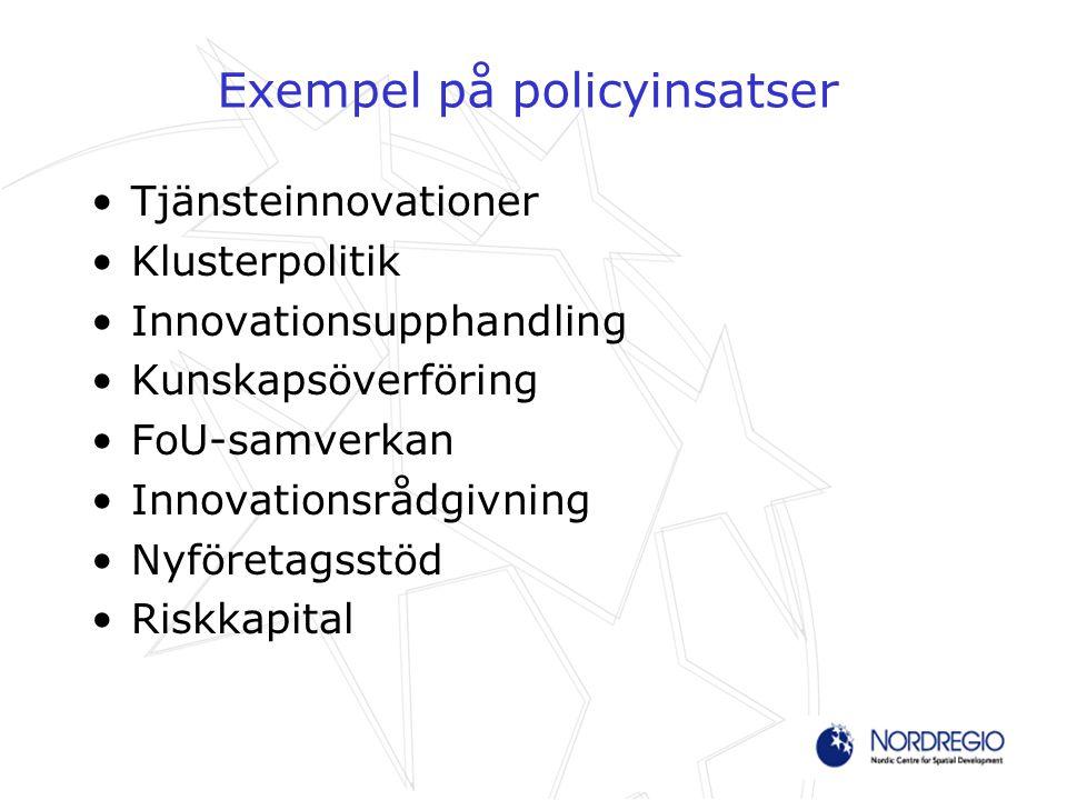 Exempel på policyinsatser Tjänsteinnovationer Klusterpolitik Innovationsupphandling Kunskapsöverföring FoU-samverkan Innovationsrådgivning Nyföretagsstöd Riskkapital