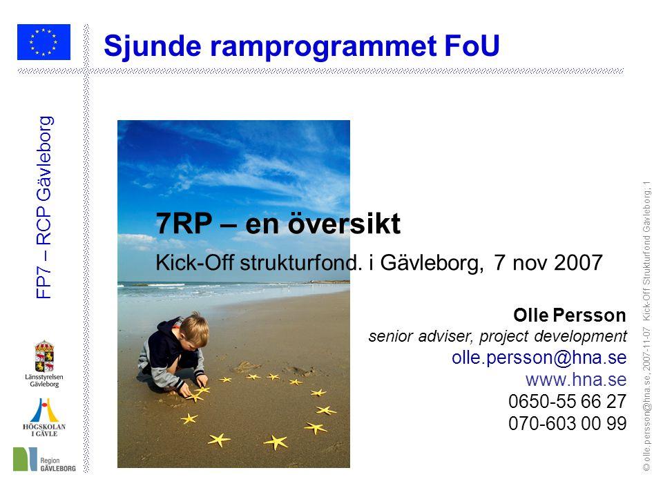 © olle.persson@hna.se, 2007-11-07 Kick-Off Strukturfond Gävleborg; 1 FP7 – RCP Gävleborg Sjunde ramprogrammet FoU 7RP – en översikt Kick-Off strukturfond.