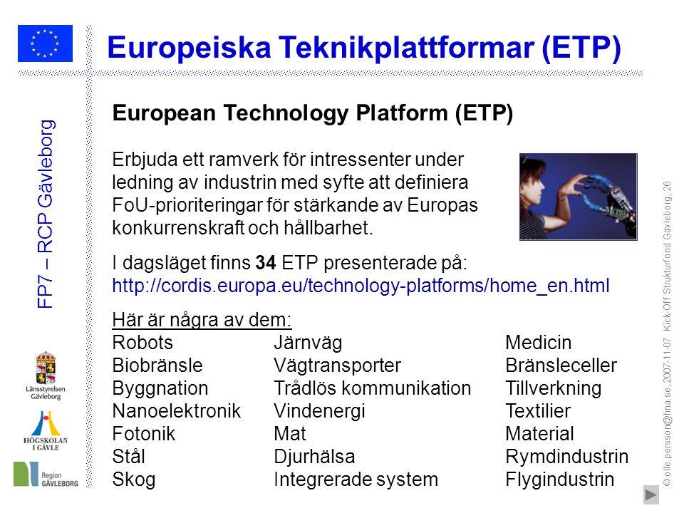 © olle.persson@hna.se, 2007-11-07 Kick-Off Strukturfond Gävleborg; 26 FP7 – RCP Gävleborg Europeiska Teknikplattformar (ETP) Erbjuda ett ramverk för i