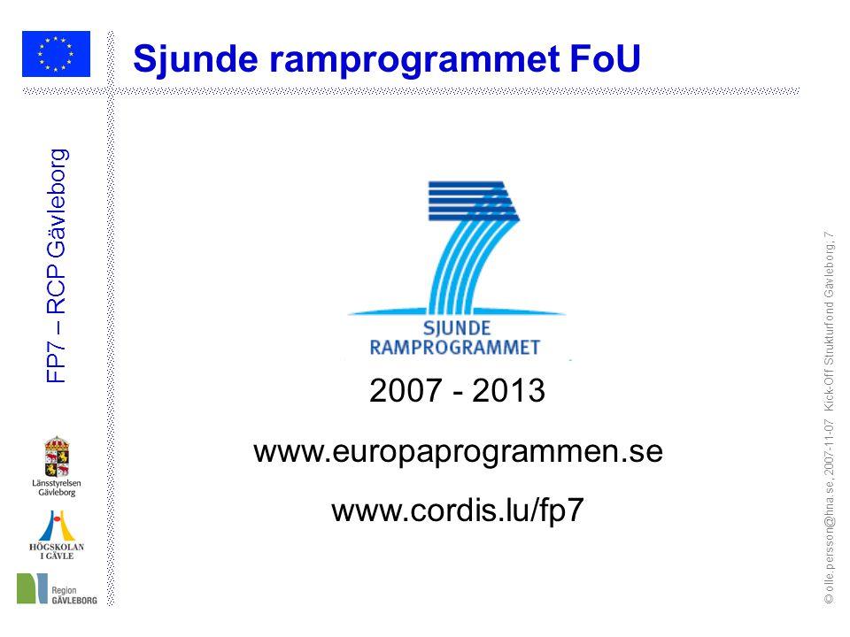 © olle.persson@hna.se, 2007-11-07 Kick-Off Strukturfond Gävleborg; 7 FP7 – RCP Gävleborg 2007 - 2013 www.europaprogrammen.se www.cordis.lu/fp7 Sjunde ramprogrammet FoU