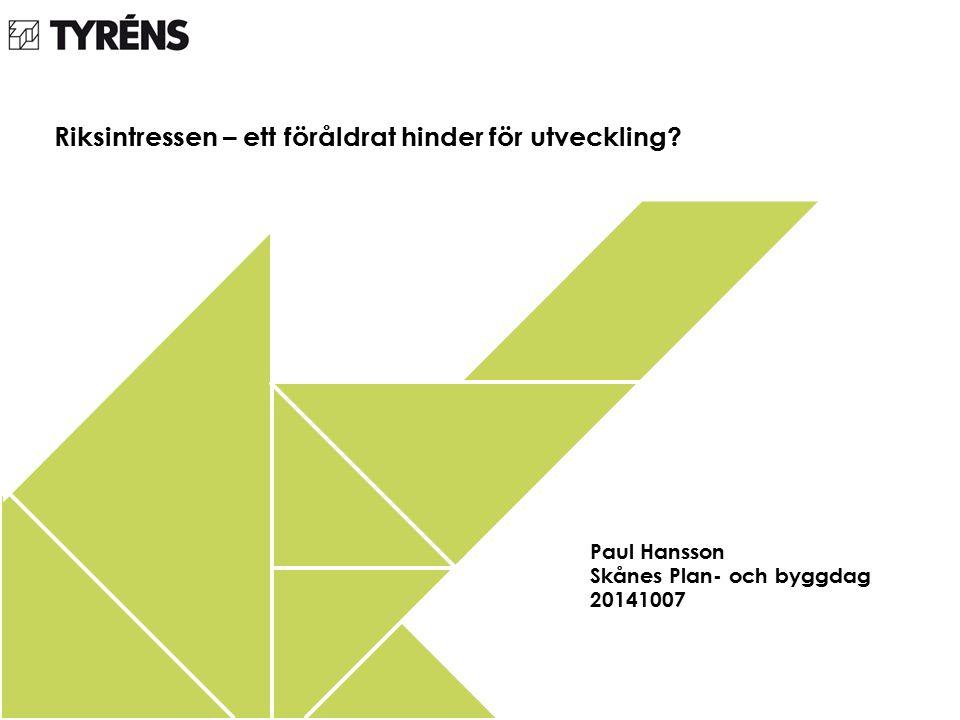 Riksintressen – ett föråldrat hinder för utveckling? Paul Hansson Skånes Plan- och byggdag 20141007