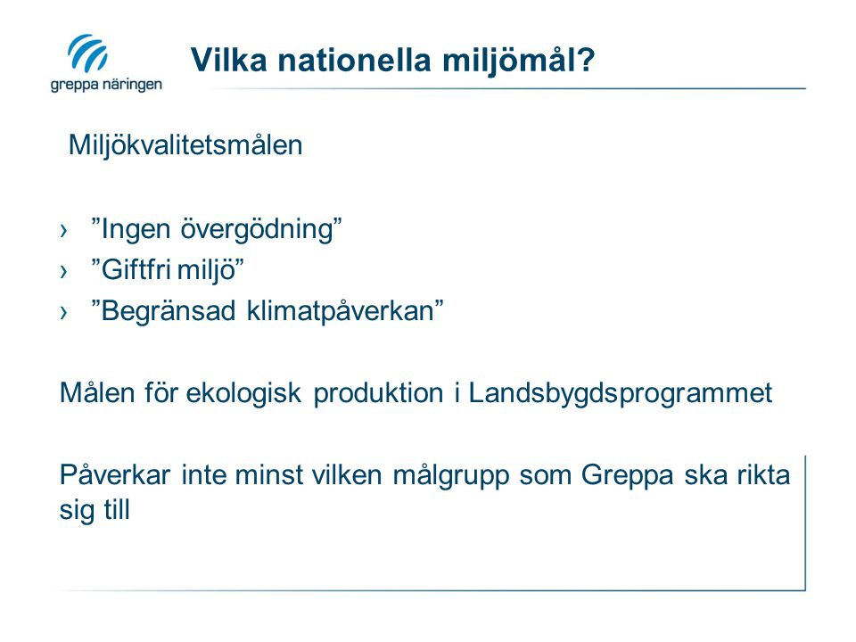 """Vilka nationella miljömål? Miljökvalitetsmålen ›""""Ingen övergödning"""" ›""""Giftfri miljö"""" ›""""Begränsad klimatpåverkan"""" Målen för ekologisk produktion i Land"""