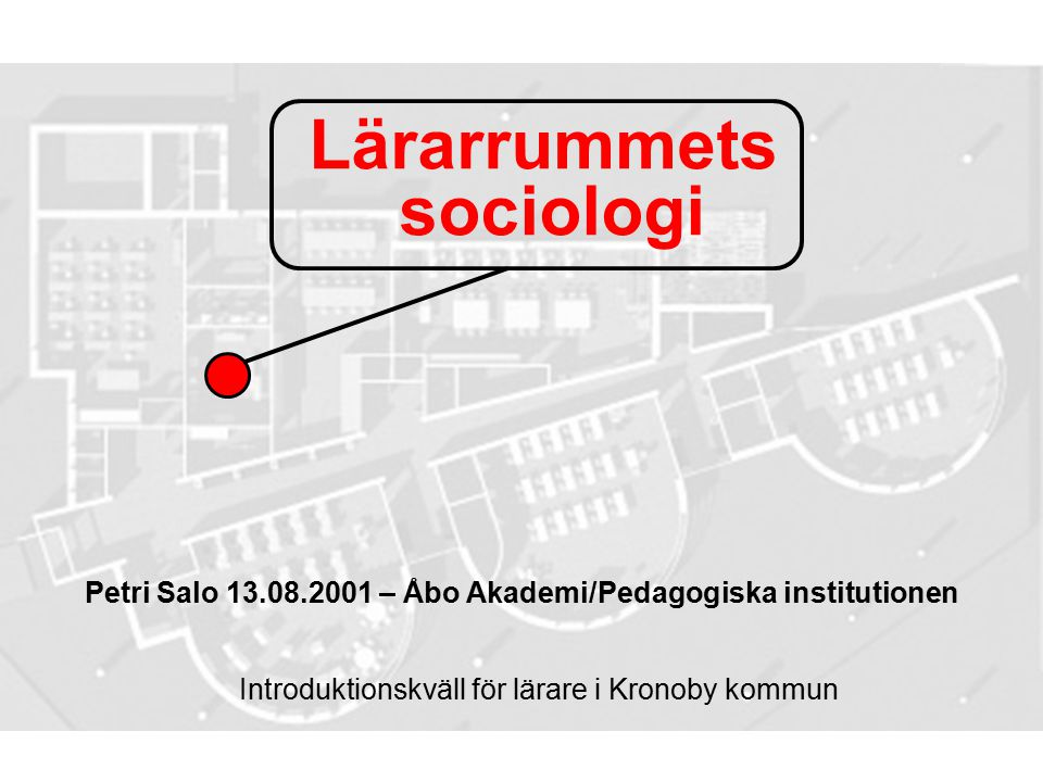 Lärarrummets sociologi Petri Salo 13.08.2001 – Åbo Akademi/Pedagogiska institutionen Introduktionskväll för lärare i Kronoby kommun