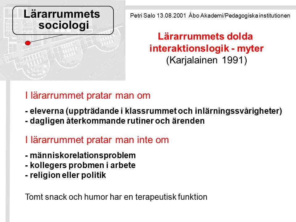 Lärarrummets sociologi Lärarrummets dolda interaktionslogik - myter (Karjalainen 1991) I lärarrummet pratar man om - eleverna (uppträdande i klassrumm