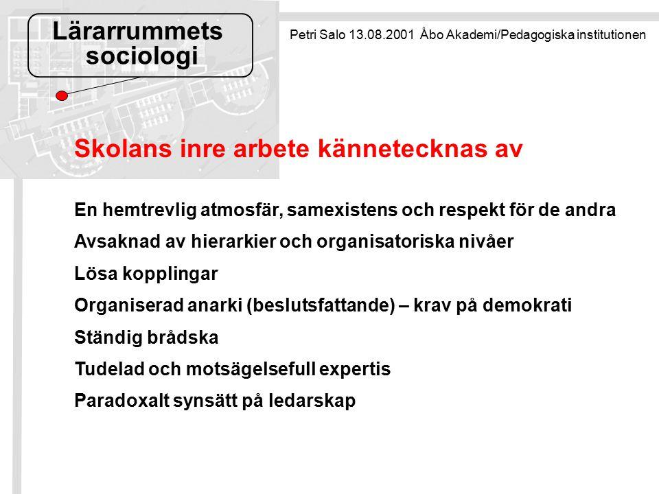 Lärarrummets sociologi Petri Salo 13.08.2001 Åbo Akademi/Pedagogiska institutionen Skolans inre arbete kännetecknas av En hemtrevlig atmosfär, samexis
