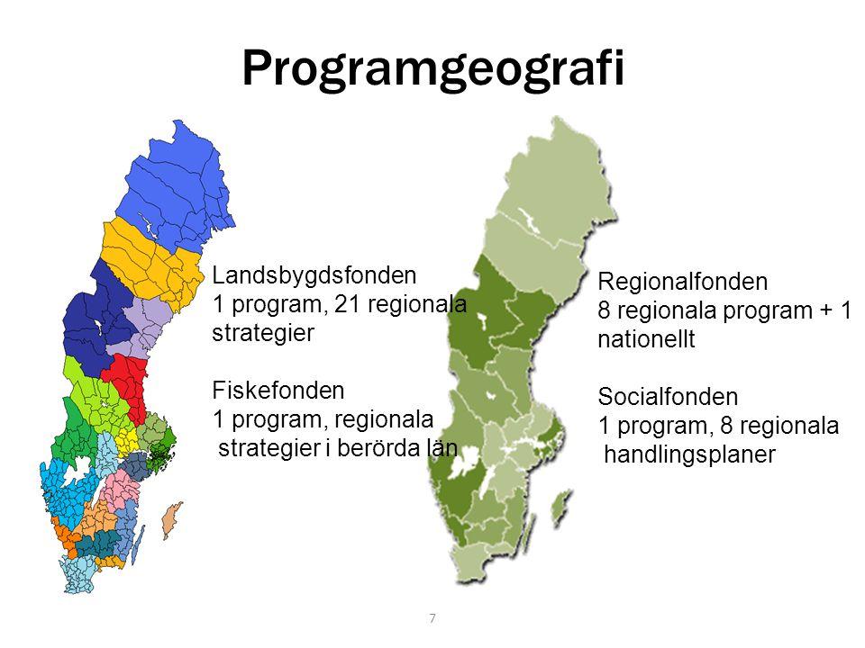 Programgeografi Landsbygdsfonden 1 program, 21 regionala strategier Fiskefonden 1 program, regionala strategier i berörda län Regionalfonden 8 regionala program + 1 nationellt Socialfonden 1 program, 8 regionala handlingsplaner 7