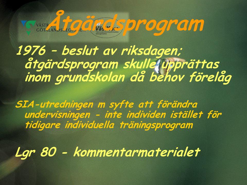Åtgärdsprogram 1976 – beslut av riksdagen; åtgärdsprogram skulle upprättas inom grundskolan då behov förelåg SIA-utredningen m syfte att förändra undervisningen - inte individen istället för tidigare individuella träningsprogram Lgr 80 - kommentarmaterialet