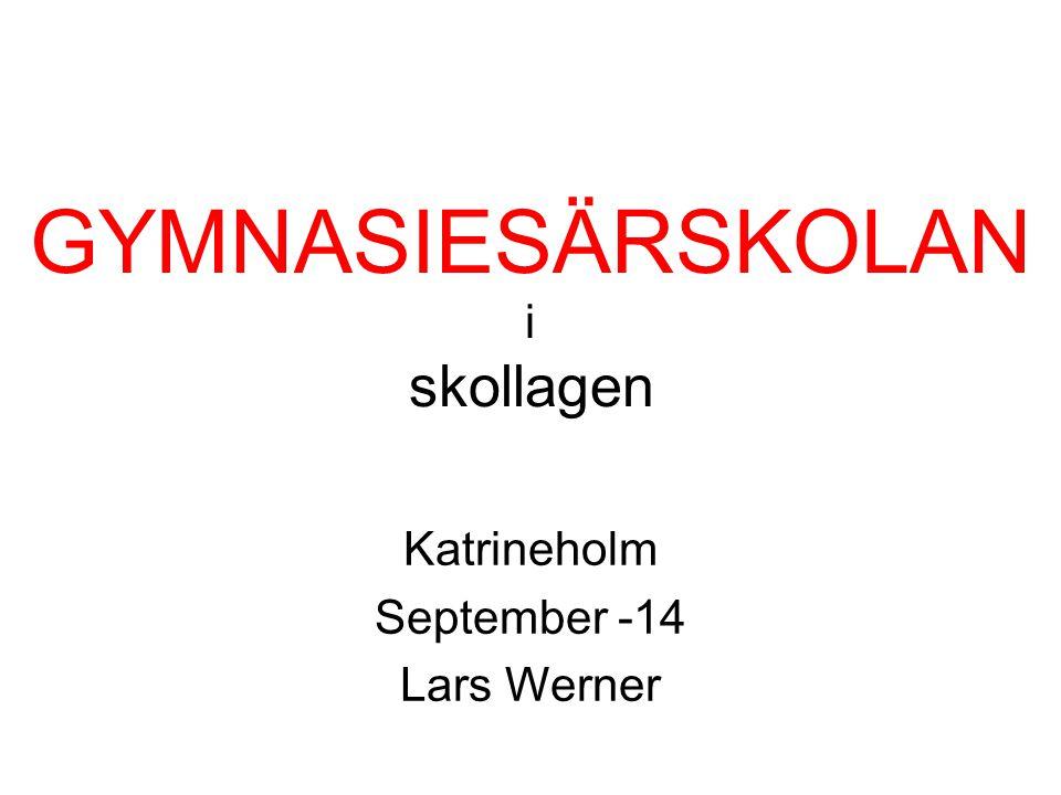 GYMNASIESÄRSKOLAN i skollagen Katrineholm September -14 Lars Werner