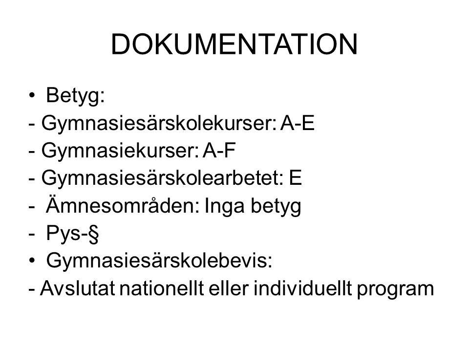 DOKUMENTATION Betyg: - Gymnasiesärskolekurser: A-E - Gymnasiekurser: A-F - Gymnasiesärskolearbetet: E -Ämnesområden: Inga betyg -Pys-§ Gymnasiesärskol
