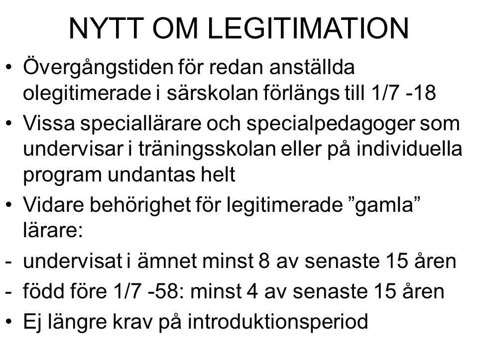 NYTT OM LEGITIMATION Övergångstiden för redan anställda olegitimerade i särskolan förlängs till 1/7 -18 Vissa speciallärare och specialpedagoger som u