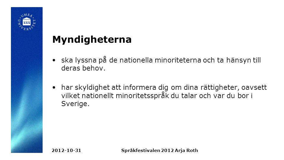 Myndigheterna ska lyssna på de nationella minoriteterna och ta hänsyn till deras behov.