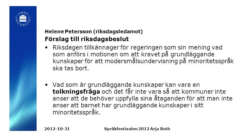 Helene Petersson (riksdagsledamot) Förslag till riksdagsbeslut Riksdagen tillkännager för regeringen som sin mening vad som anförs i motionen om att kravet på grundläggande kunskaper för att modersmålsundervisning på minoritetsspråk ska tas bort.