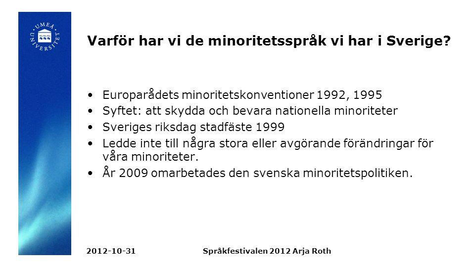 1 januari 2010 Lag om nationella minoriteter och minoritetsspråk antogs och trädde i kraft.