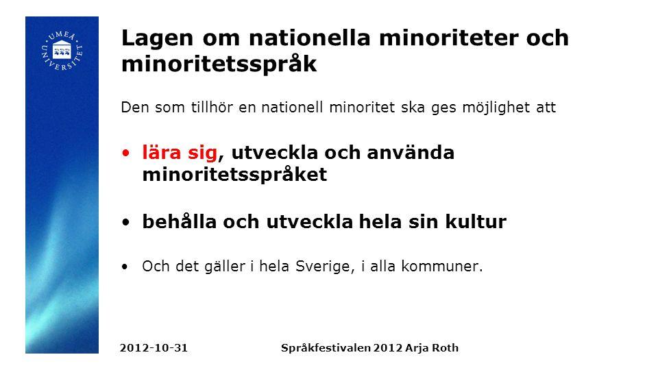 Lagen om nationella minoriteter och minoritetsspråk Den som tillhör en nationell minoritet ska ges möjlighet att lära sig, utveckla och använda minoritetsspråket behålla och utveckla hela sin kultur Och det gäller i hela Sverige, i alla kommuner.
