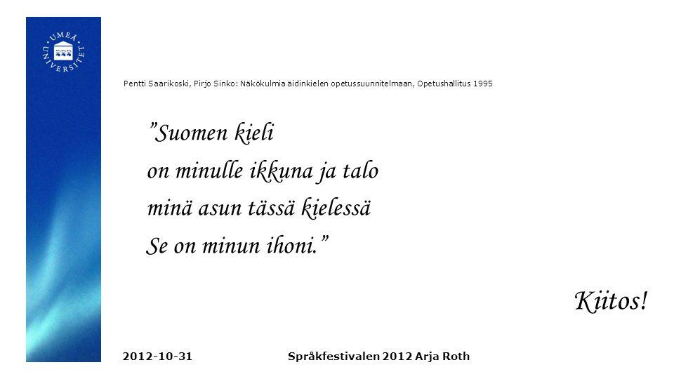 Pentti Saarikoski, Pirjo Sinko: Näkökulmia äidinkielen opetussuunnitelmaan, Opetushallitus 1995 Suomen kieli on minulle ikkuna ja talo minä asun tässä kielessä Se on minun ihoni. Kiitos.