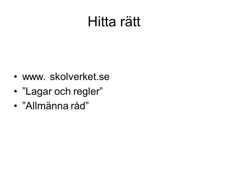 """Hitta rätt www. skolverket.se """"Lagar och regler"""" """"Allmänna råd"""""""