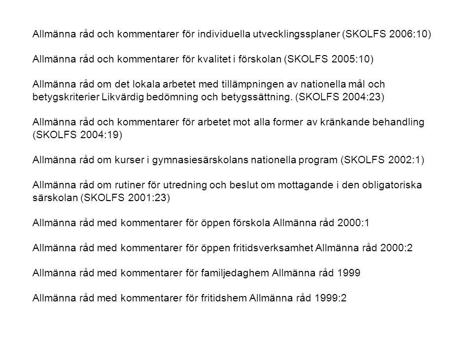 Allmänna råd och kommentarer för individuella utvecklingssplaner (SKOLFS 2006:10) Allmänna råd och kommentarer för kvalitet i förskolan (SKOLFS 2005:1