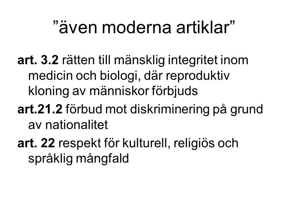 """""""även moderna artiklar"""" art. 3.2 rätten till mänsklig integritet inom medicin och biologi, där reproduktiv kloning av människor förbjuds art.21.2 förb"""