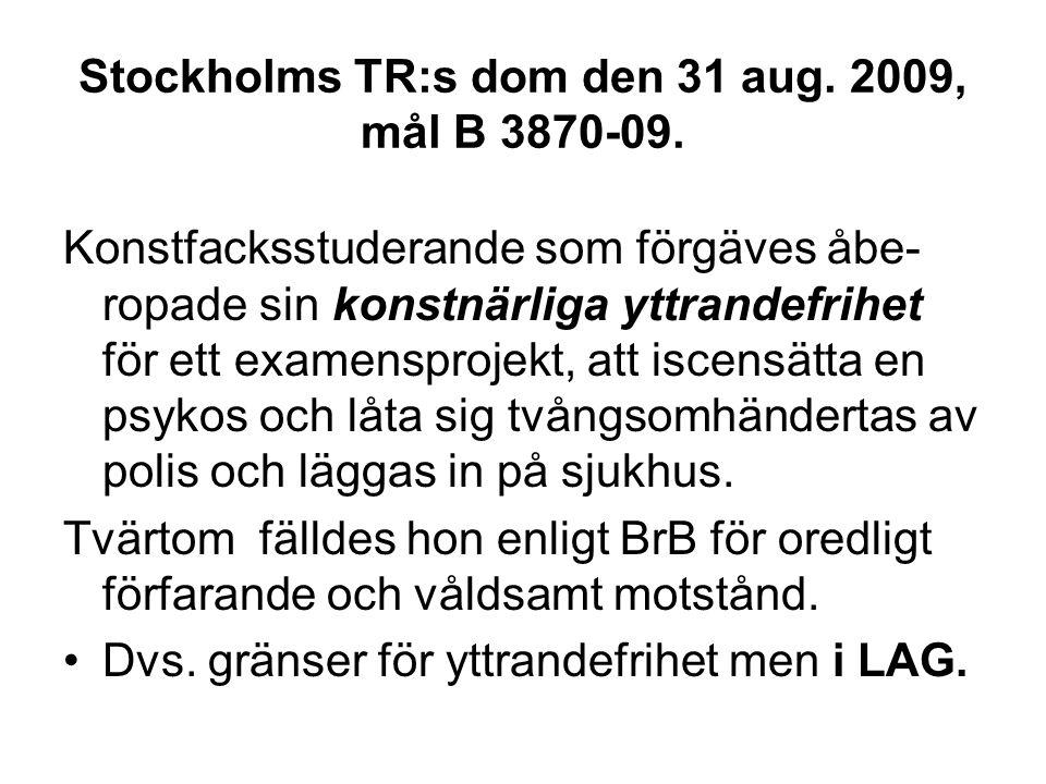 Stockholms TR:s dom den 31 aug. 2009, mål B 3870-09. Konstfacksstuderande som förgäves åbe- ropade sin konstnärliga yttrandefrihet för ett examensproj