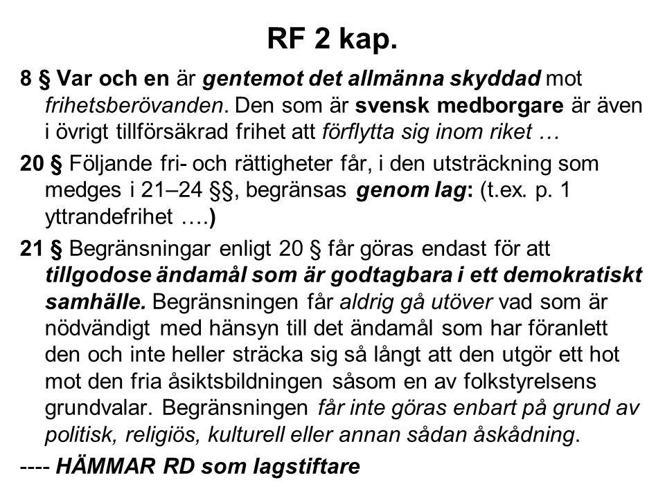 RF 2 kap. 8 § Var och en är gentemot det allmänna skyddad mot frihetsberövanden. Den som är svensk medborgare är även i övrigt tillförsäkrad frihet at