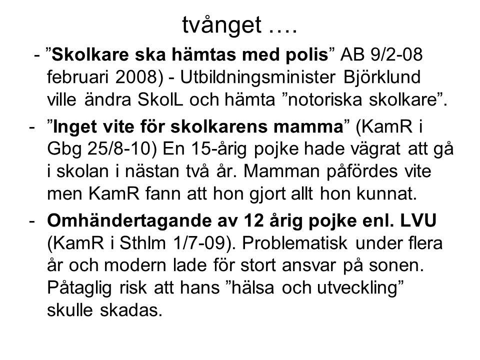 """tvånget …. - """"Skolkare ska hämtas med polis"""" AB 9/2-08 februari 2008) - Utbildningsminister Björklund ville ändra SkolL och hämta """"notoriska skolkare"""""""