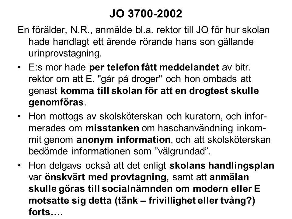 JO 3700-2002 En förälder, N.R., anmälde bl.a. rektor till JO för hur skolan hade handlagt ett ärende rörande hans son gällande urinprovstagning. E:s m