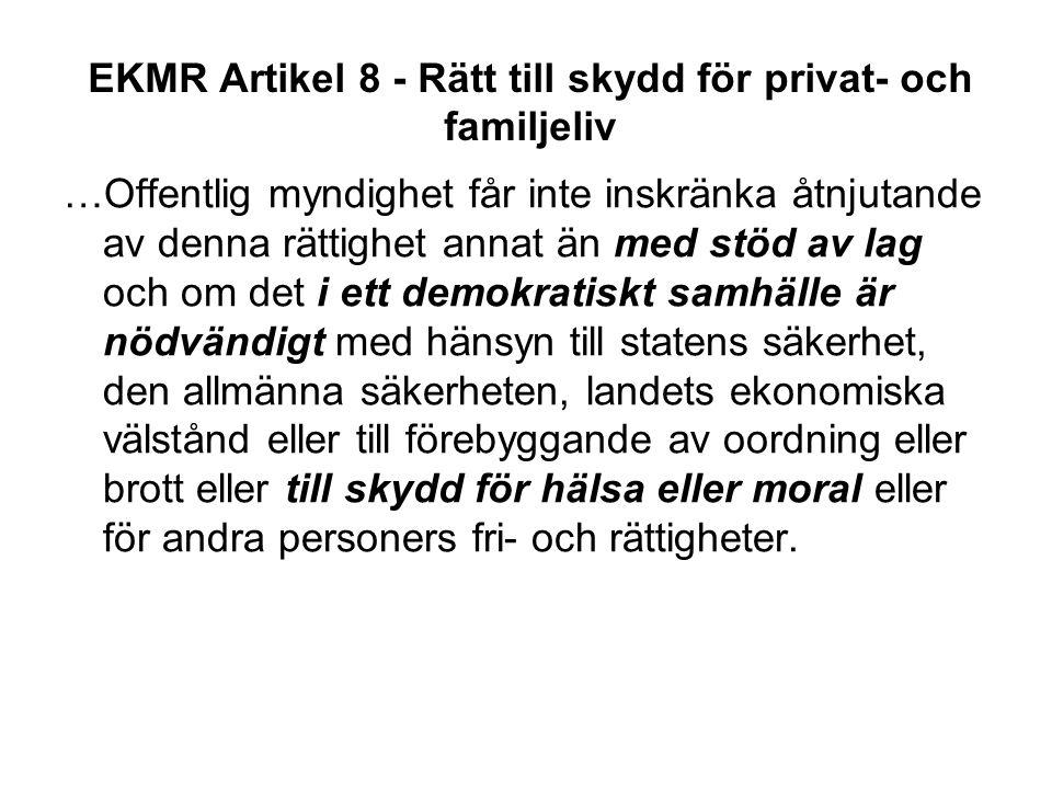 EKMR Artikel 8 - Rätt till skydd för privat- och familjeliv …Offentlig myndighet får inte inskränka åtnjutande av denna rättighet annat än med stöd av