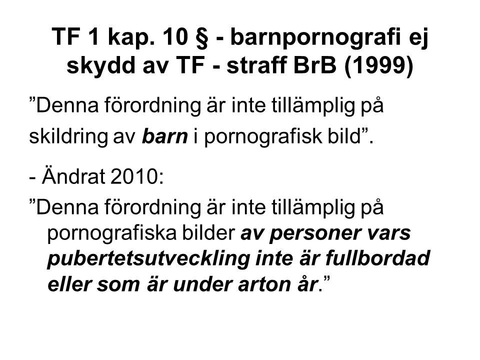"""TF 1 kap. 10 § - barnpornografi ej skydd av TF - straff BrB (1999) """"Denna förordning är inte tillämplig på skildring av barn i pornografisk bild"""". - Ä"""