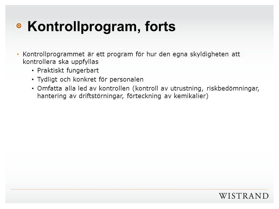 Kontrollprogram, forts Kontrollprogrammet är ett program för hur den egna skyldigheten att kontrollera ska uppfyllas Praktiskt fungerbart Tydligt och