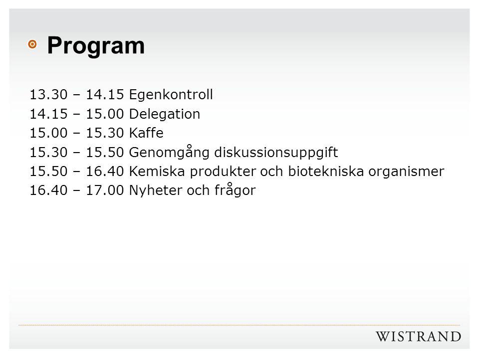 Program 13.30 – 14.15 Egenkontroll 14.15 – 15.00 Delegation 15.00 – 15.30 Kaffe 15.30 – 15.50 Genomgång diskussionsuppgift 15.50 – 16.40 Kemiska produ