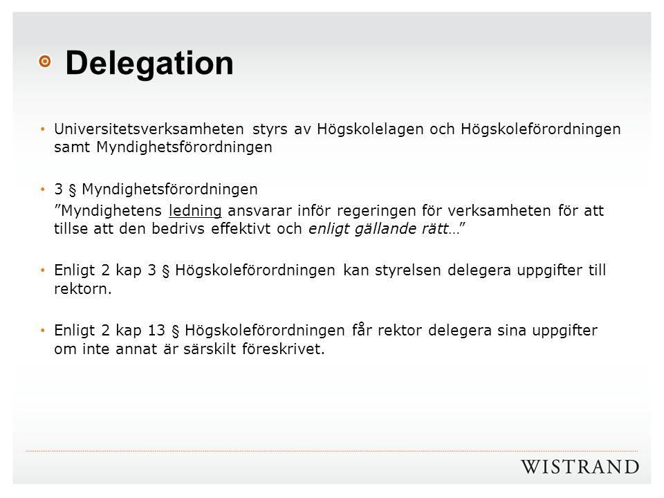 """Delegation Universitetsverksamheten styrs av Högskolelagen och Högskoleförordningen samt Myndighetsförordningen 3 § Myndighetsförordningen """"Myndighete"""