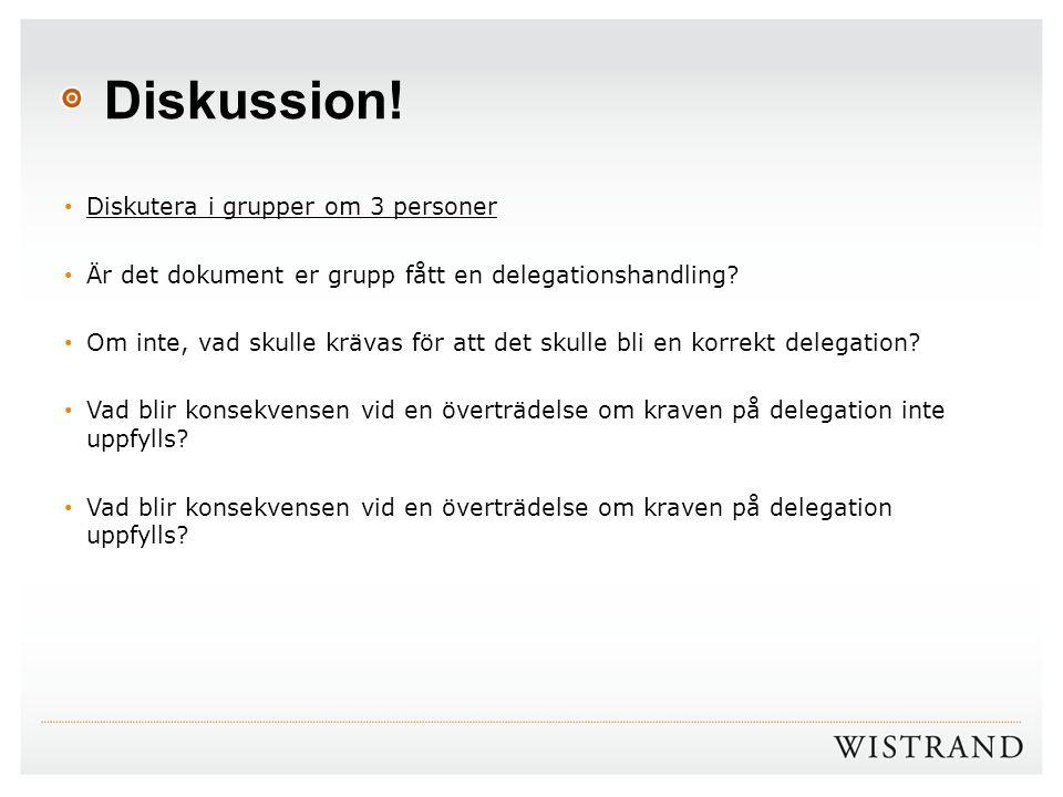 Diskussion! Diskutera i grupper om 3 personer Är det dokument er grupp fått en delegationshandling? Om inte, vad skulle krävas för att det skulle bli