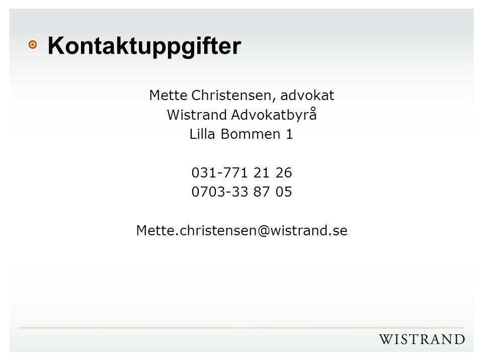 Kontaktuppgifter Mette Christensen, advokat Wistrand Advokatbyrå Lilla Bommen 1 031-771 21 26 0703-33 87 05 Mette.christensen@wistrand.se