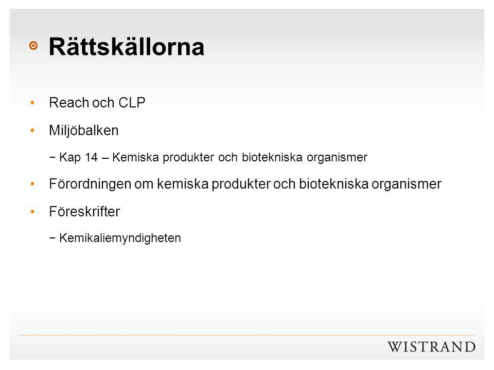 Rättskällorna Reach och CLP Miljöbalken −Kap 14 – Kemiska produkter och biotekniska organismer Förordningen om kemiska produkter och biotekniska organ
