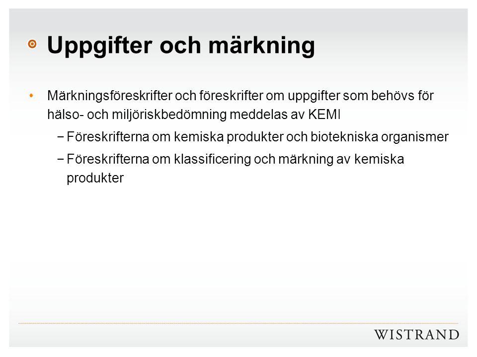 Uppgifter och märkning Märkningsföreskrifter och föreskrifter om uppgifter som behövs för hälso- och miljöriskbedömning meddelas av KEMI −Föreskrifter
