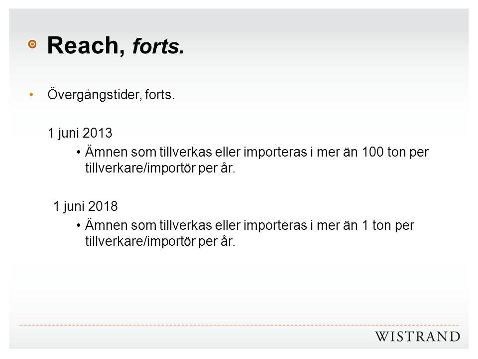 Reach, forts. Övergångstider, forts. 1 juni 2013 Ämnen som tillverkas eller importeras i mer än 100 ton per tillverkare/importör per år. 1 juni 2018 Ä