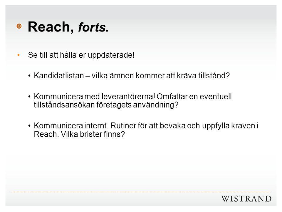 Reach, forts. Se till att hålla er uppdaterade! Kandidatlistan – vilka ämnen kommer att kräva tillstånd? Kommunicera med leverantörerna! Omfattar en e