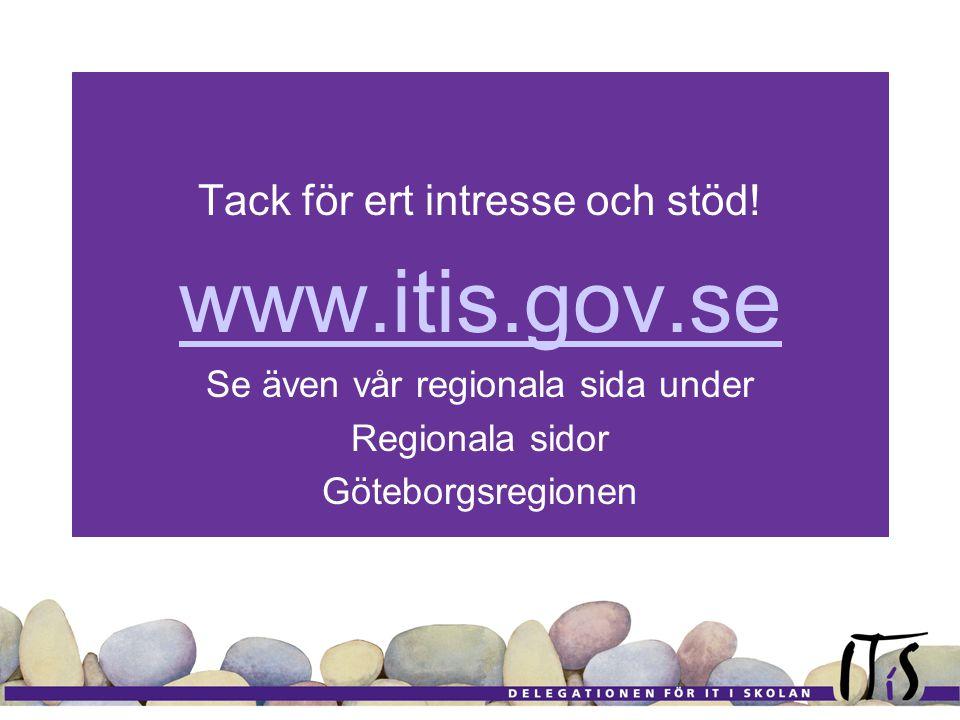 Tack för ert intresse och stöd! www.itis.gov.se Se även vår regionala sida under Regionala sidor Göteborgsregionen