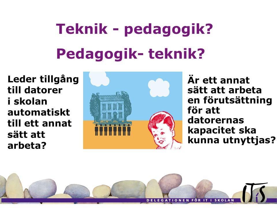 Teknik - pedagogik? Pedagogik- teknik? Leder tillgång till datorer i skolan automatiskt till ett annat sätt att arbeta? Är ett annat sätt att arbeta e
