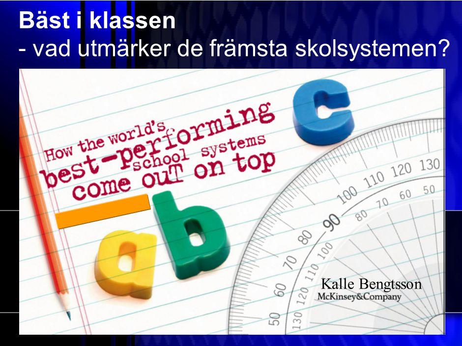 Working Draft Bäst i klassen - vad utmärker de främsta skolsystemen Kalle Bengtsson