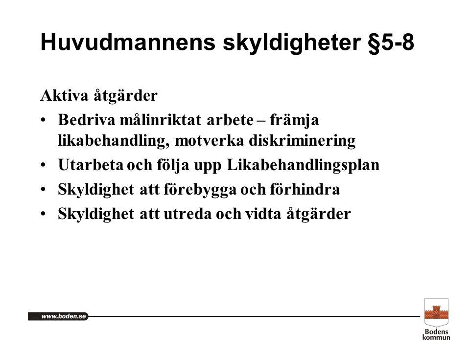 Huvudmannens skyldigheter §5-8 Aktiva åtgärder Bedriva målinriktat arbete – främja likabehandling, motverka diskriminering Utarbeta och följa upp Lika