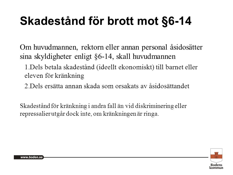 Skadestånd för brott mot §6-14 Om huvudmannen, rektorn eller annan personal åsidosätter sina skyldigheter enligt §6-14, skall huvudmannen 1.Dels betal