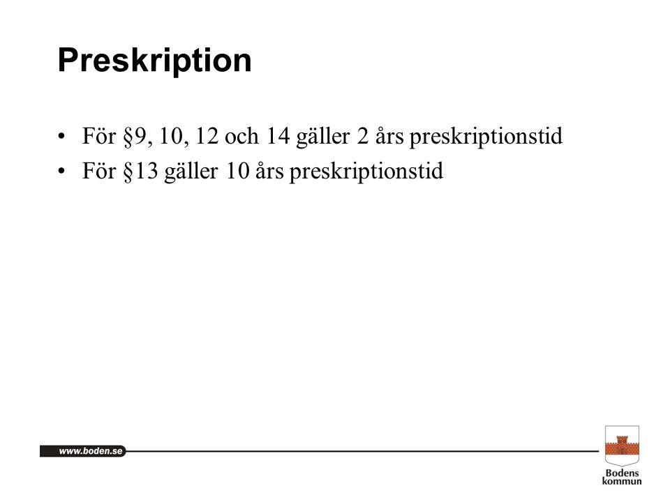 Preskription För §9, 10, 12 och 14 gäller 2 års preskriptionstid För §13 gäller 10 års preskriptionstid