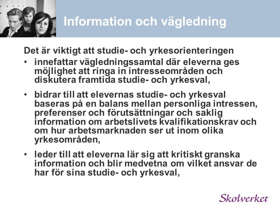 Information och vägledning Det är viktigt att studie- och yrkesorienteringen innefattar vägledningssamtal där eleverna ges möjlighet att ringa in intr