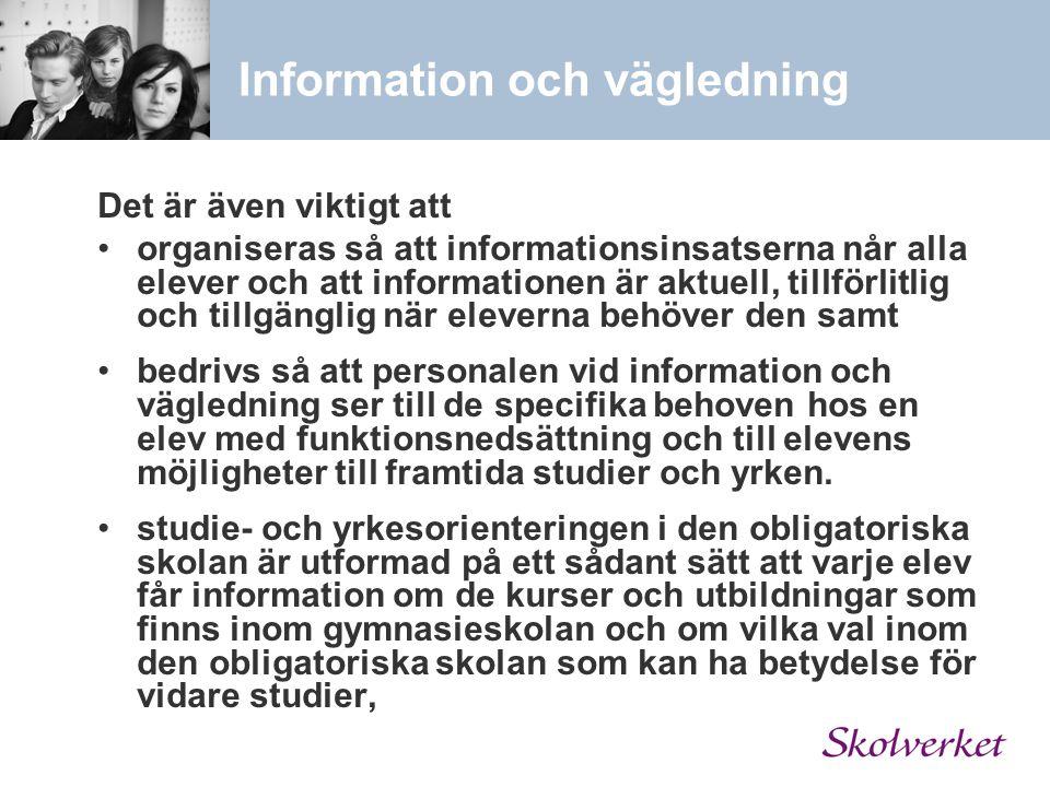 Information och vägledning Det är även viktigt att organiseras så att informationsinsatserna når alla elever och att informationen är aktuell, tillför